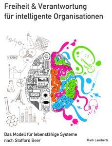 Freiheit & Verantwortung für intelligente Organisationen von Mark Lambertz